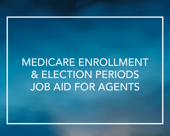 Medicare Enrollment and Election Periods Job Aid for Agents