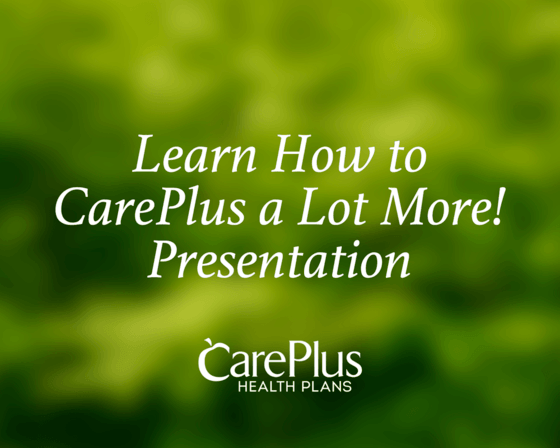 Learn How to CarePlus a Lot More! Presentation
