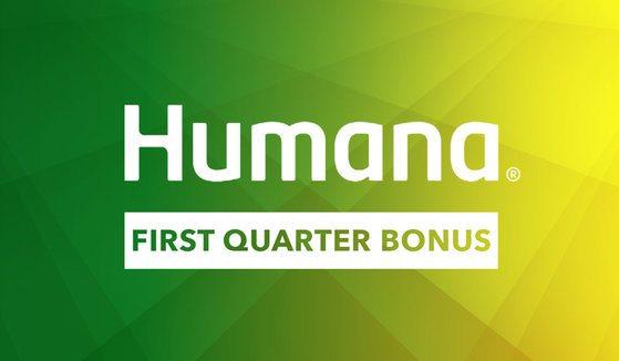 Humana Achieve First Quarter Bonus