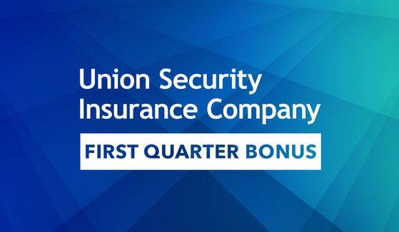 Union Security First Quarter Bonus