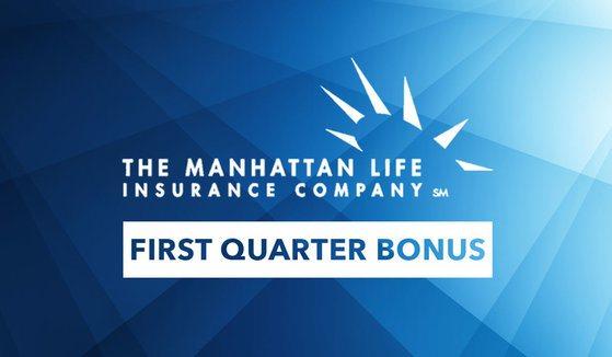 Manhattan Life First Quarter Bonus